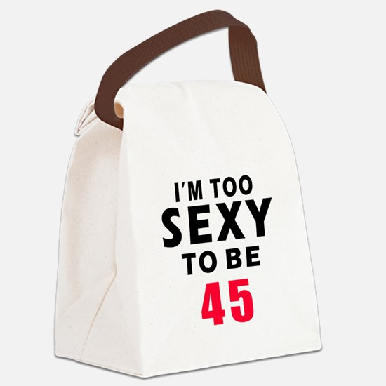 I am too sexy to be 45 birthday designs Canvas Lun