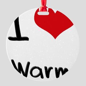 I love Warm Round Ornament