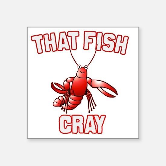 "That Fish Cray Square Sticker 3"" x 3"""