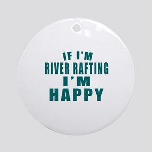 River Rafting I Am Happy Round Ornament