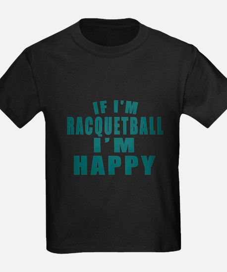 Racquetball I Am Happy T