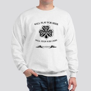 Will Play For Beer.  Will Stop For Cash Sweatshirt