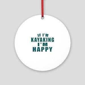 Kayaking I Am Happy Round Ornament