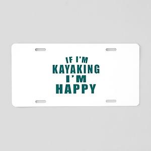 Kayaking I Am Happy Aluminum License Plate