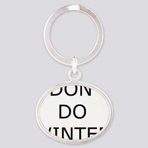 I Don't Do Winter - Can't Stand it! Oval Keychain