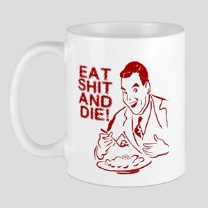 EAT SHIT AND DIE ANTI VALENTINES DAY Mug