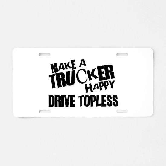 Make a Trucker Happy Aluminum License Plate