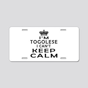 I Am Togolese I Can Not Keep Calm Aluminum License