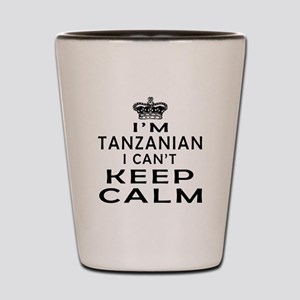 I Am Tanzanian I Can Not Keep Calm Shot Glass