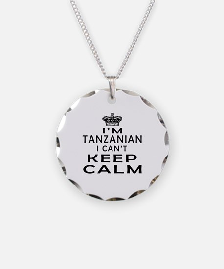 I Am Tanzanian I Can Not Keep Calm Necklace