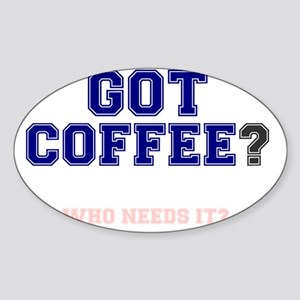 GOT COFFEE - WHO NEEDS IT Sticker (Oval)