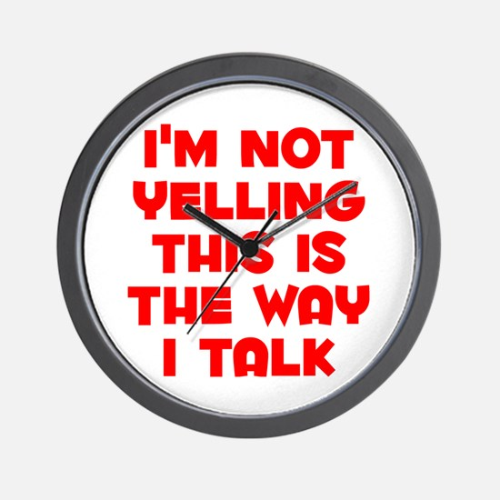 Im not Yelling, This is the way I talk Wall Clock