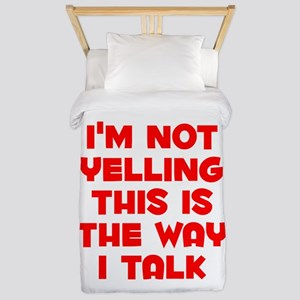 Im not Yelling, This is the way I talk Twin Duvet