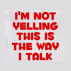 Im not Yelling, This is the way I talk Throw Blank