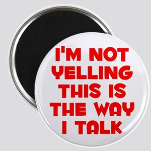 Im not Yelling, This is the way I talk Magnets
