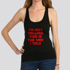 Im not Yelling, This is the way I talk Racerback T