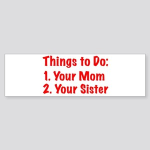 Things to Do Bumper Sticker