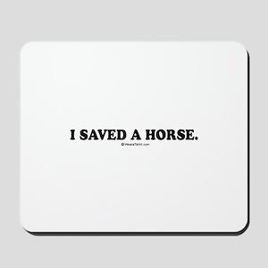 I saved a horse. Mousepad