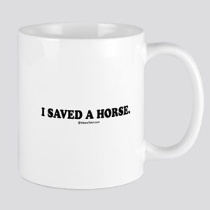 I saved a horse. Mug
