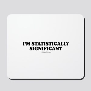 I'm statistically significant Mousepad