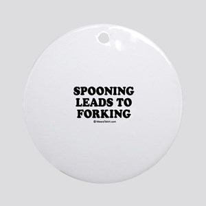 Spooning leads to forking / party humor Ornament (