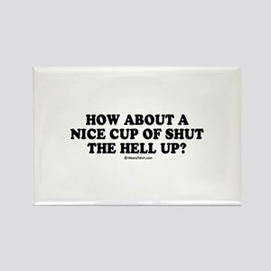 How about a nice cup of shut the hell up? Rectangl