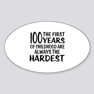 100 Years Of Childhood Are Always T Sticker (Oval)