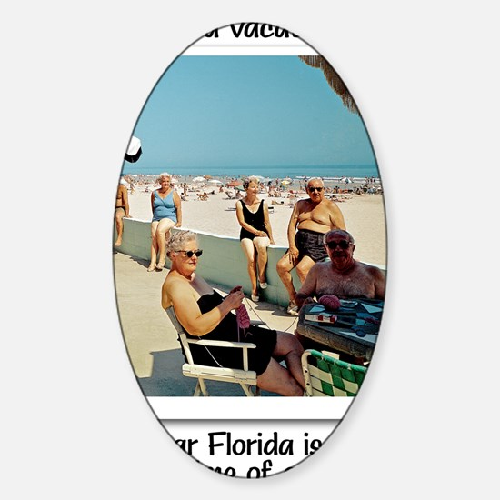 I hear Florida is nice this time of Sticker (Oval)