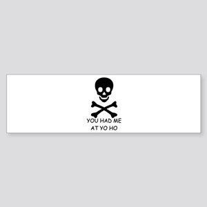 YOU HAD ME AT YO HO Bumper Sticker