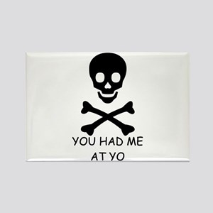 YOU HAD ME AT YO Rectangle Magnet