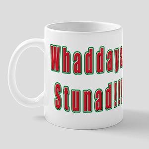 Italian Whaddaya Stunad Mug