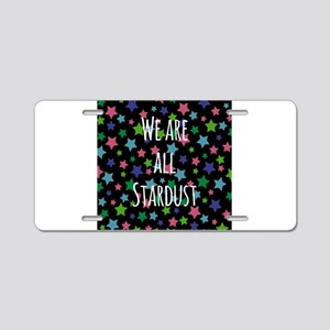We are all stardust Aluminum License Plate