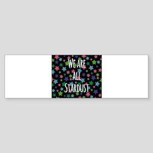 We are all stardust Bumper Sticker