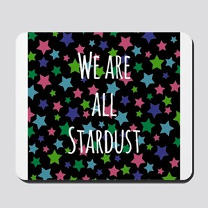 We are all stardust Mousepad