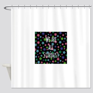 We are all stardust Shower Curtain