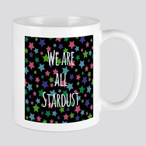 We are all stardust Mugs