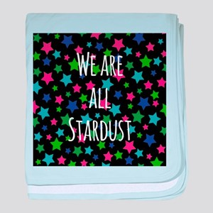 We are all stardust baby blanket