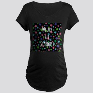 We are all stardust Maternity T-Shirt