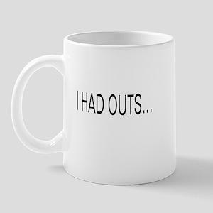 i HAD OUTS.. Mug