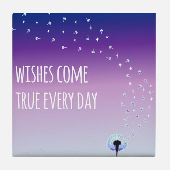 Wishes come true everyday Tile Coaster