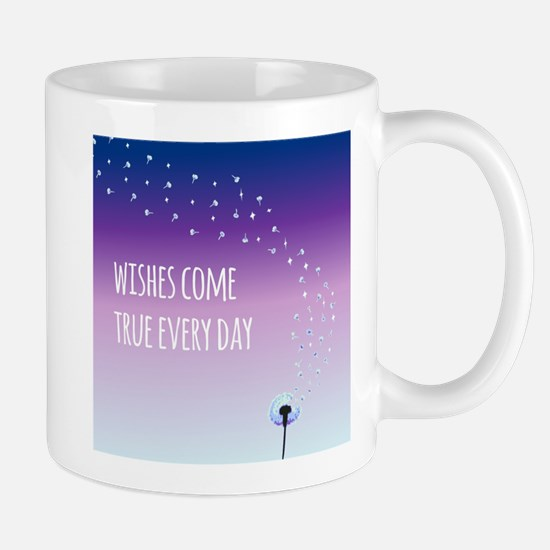 Wishes come true everyday Mugs