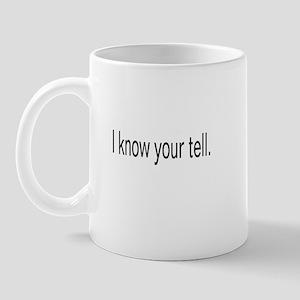 I know your tell Mug
