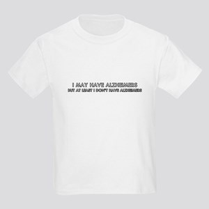 I may have alhzeimers  Kids T-Shirt