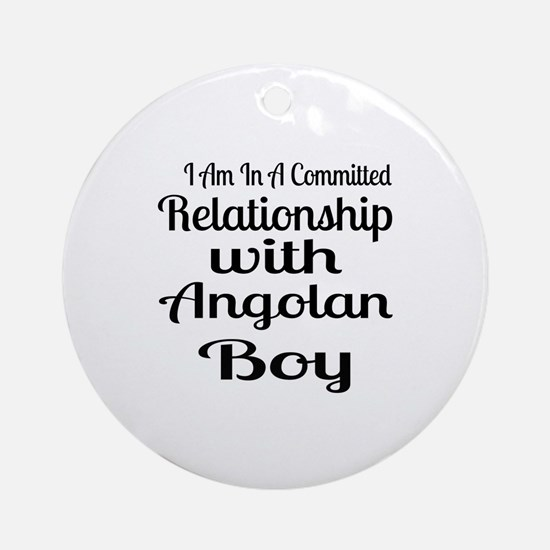 I Am In Relationship With Angolan B Round Ornament