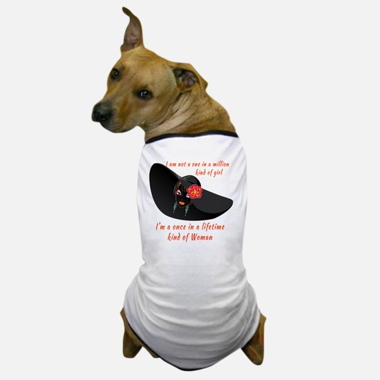 Once in a Lifetime Woman Dog T-Shirt
