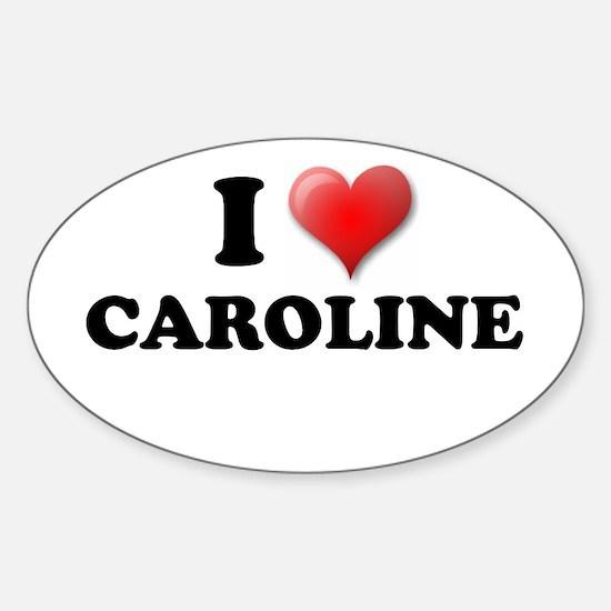 I LOVE CAROLINE T-SHIRT CAROL Oval Decal