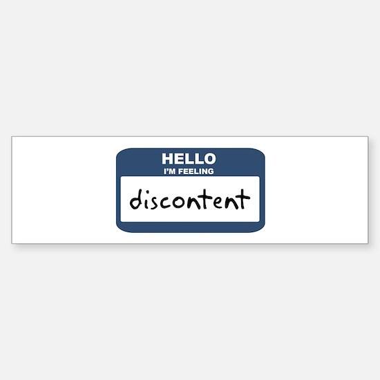 Feeling discontent Bumper Bumper Bumper Sticker