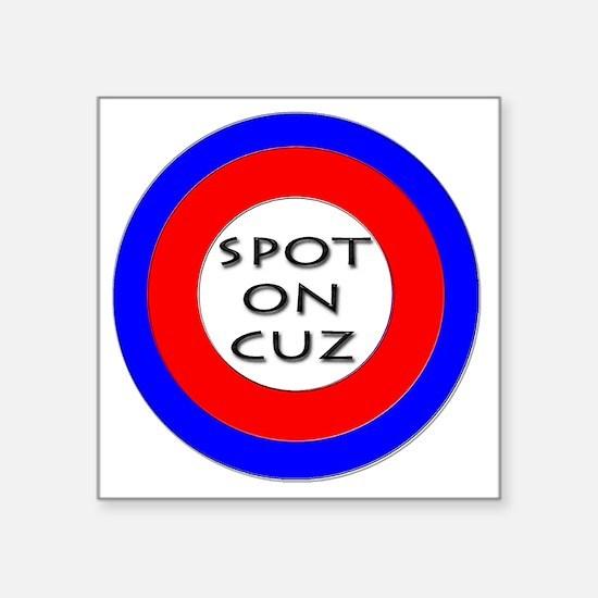 "spot on cuz Square Sticker 3"" x 3"""