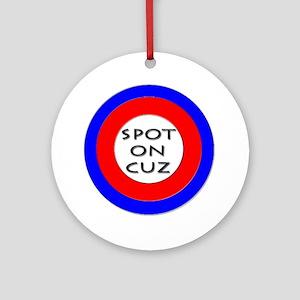 spot on cuz Round Ornament