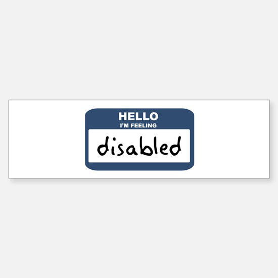 Feeling disabled Bumper Bumper Bumper Sticker